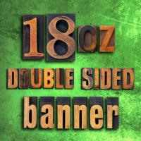 18oz Vinyl Banners - DOUBLE SIDED