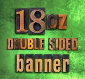 25ft x 10ft - 18oz Vinyl Banner - DOUBLE SIDED
